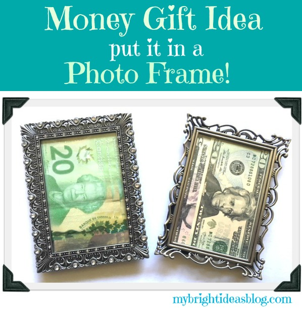 Give a money gift in a picture frame. Great idea for wedding gift or graduation gift. mybrightideasblog.com