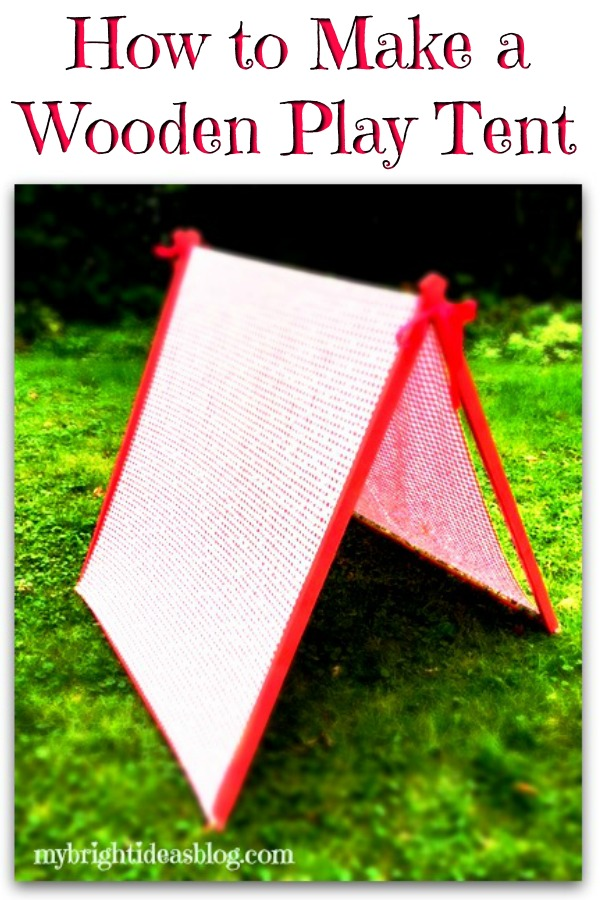 How to make a kids play tent. Super easy woodworking project. mybrightideasblog.com