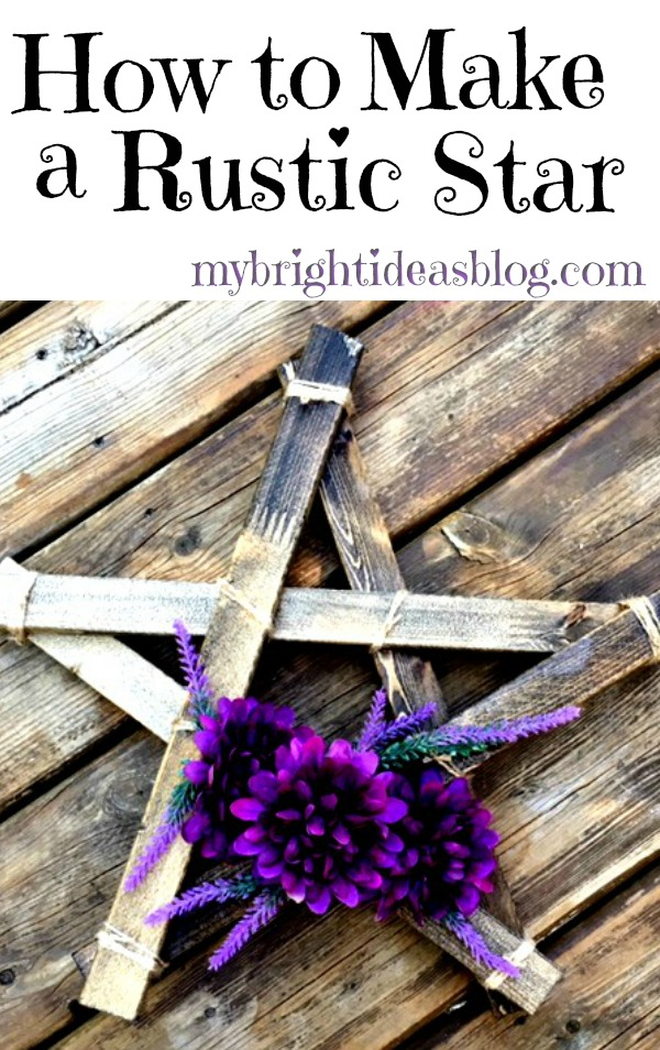 How to make a rustic star. Super easy classic Diy project. mybrightideasblog.com