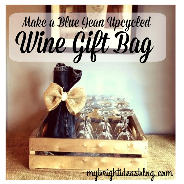 Make a wine bag out of upcycled blue jeans. Fun hostess gift. Easy diy. mybrightideasblog.com