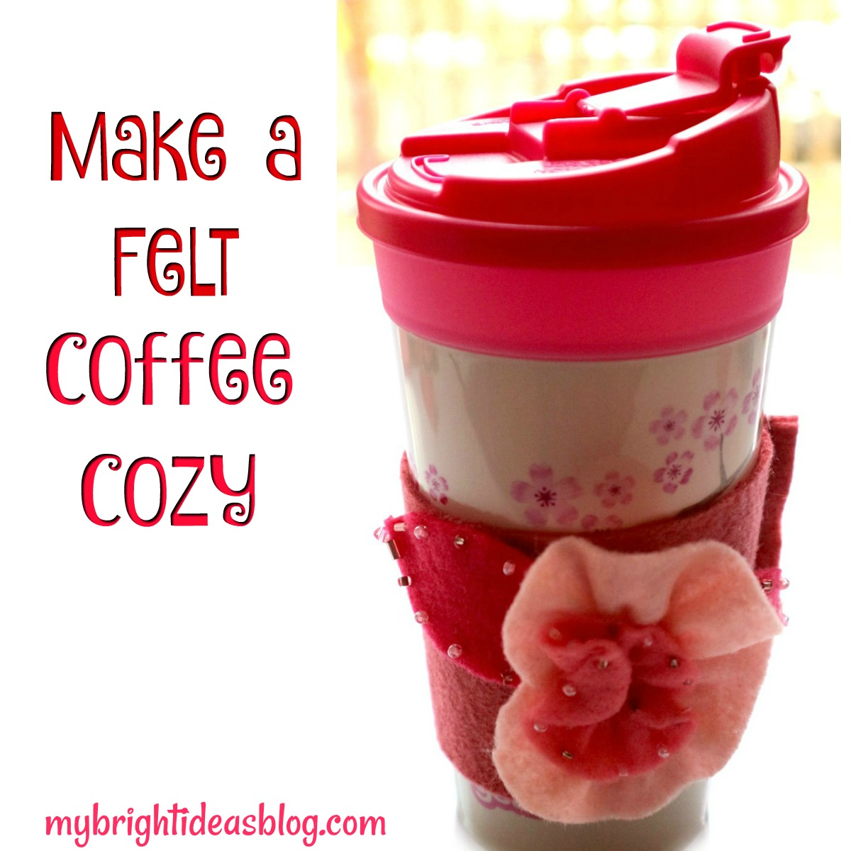 Make a felt coffee cozy! This easy Diy will save your fingers when you use a take away hot drink cup. mybrightideasblog.com