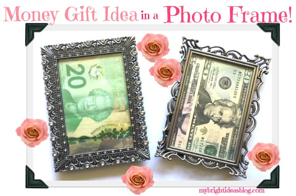 Money Gift Idea Put It In A Picture Frame Mybrightideasblog